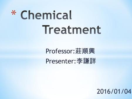 Professor: 莊順興 Presenter: 李謙詳 2016/01/04. * Unlike physical separation processes that merely concentrate or change the phase of hazardous wastes. * chemical.