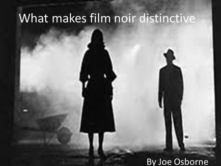 What makes film noir distinctive By Joe Osborne. Contents Visual Extras Themes Genre convention.
