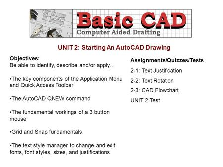 UNIT 2: Starting An AutoCAD Drawing Objectives: Be able to identify, describe and/or apply… The key components of the Application Menu and Quick Access.