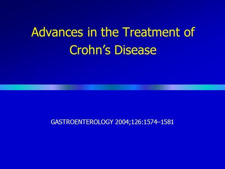 Advances in the Treatment of Crohn's Disease GASTROENTEROLOGY 2004;126:1574–1581.