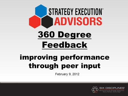360 Degree Feedback improving performance through peer input February 9, 2012.