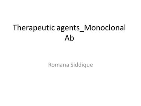 Therapeutic agents_Monoclonal Ab Romana Siddique.
