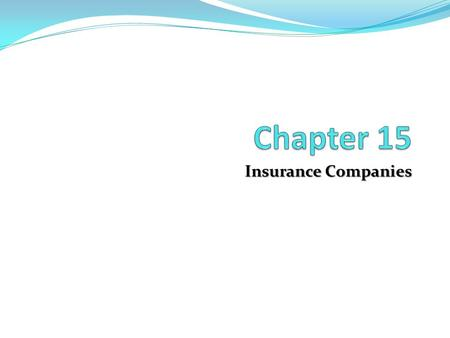 Insurance Companies. Chapter Outline Two Categories of Insurance Companies: Chapter Overview Life Insurance Companies Property-Casualty Insurance Companies.