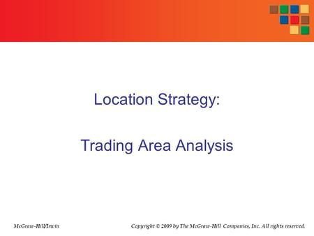 Location Strategy: Trading Area Analysis McGraw-Hill/Irwin Copyright © 2009 by The McGraw-Hill Companies, Inc. All rights reserved.