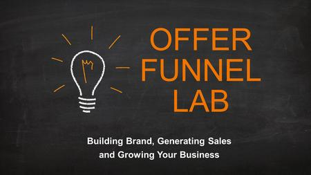 OFFER FUNNEL LAB Building Brand, Generating Sales and Growing Your Business.