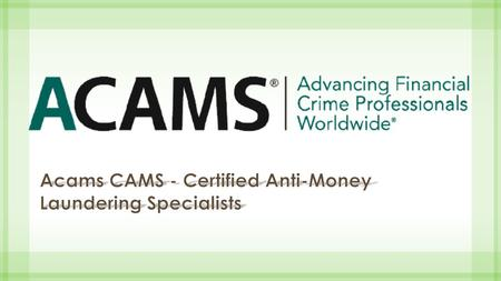 What is Acams A CAMS is the largest international membership organization dedicated to enhancing the knowledge and expertise of AML/CTF and financial.