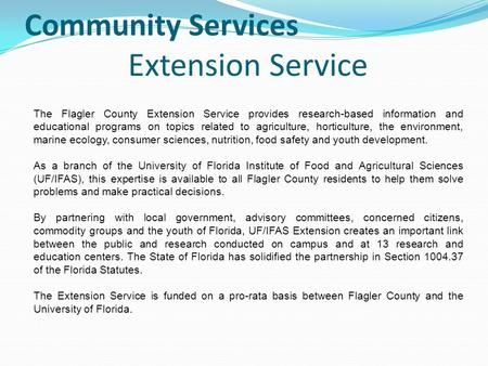 Community Services Extension Service The Flagler County Extension Service provides research-based information and educational programs on topics related.