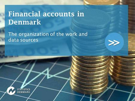 >> Financial accounts in Denmark The organization of the work and data sources.