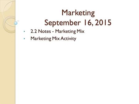 Marketing September 16, 2015 2.2 Notes - Marketing Mix Marketing Mix Activity.