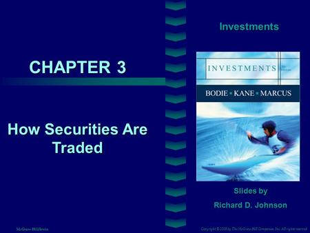CHAPTER 3 Investments How Securities Are Traded Slides by Richard D. Johnson Copyright © 2008 by The McGraw-Hill Companies, Inc. All rights reserved McGraw-Hill/Irwin.