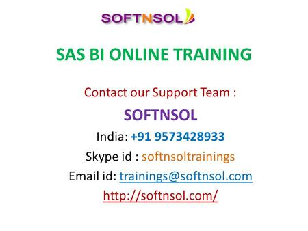 SAS BI ONLINE TRAINING Contact our Support Team : SOFTNSOL India: +91 9573428933 Skype id : softnsoltrainings  id: