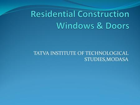 TATVA INSTITUTE OF TECHNOLOGICAL STUDIES,MODASA. Window Terminology Windows are factory assembled as complete units, often with the exterior casing in.