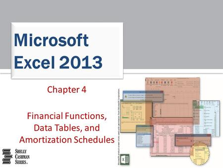 Chapter 4 Financial Functions, Data Tables, and Amortization Schedules Microsoft Excel 2013.