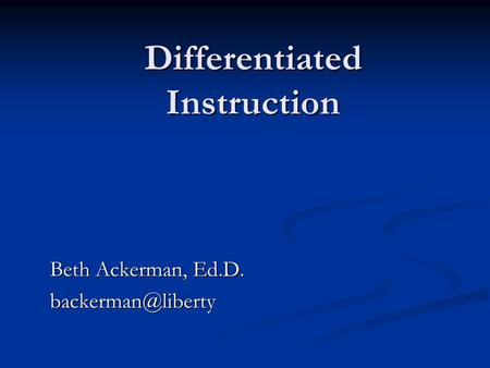 Differentiated Instruction Beth Ackerman, Ed.D.