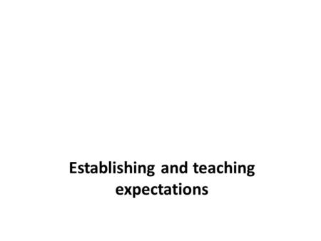 Establishing and teaching expectations. Establishing expectations Each classroom should have three to five positively expectations for students to follow.