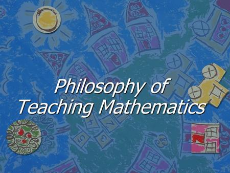 Philosophy of Teaching Mathematics. 2 View video clip from  ZZqPg  ZZqPg before.