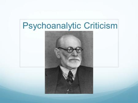 "Psychoanalytic Criticism. What is it? Psychoanalysis was a form of therapy founded by Sigmund Freud (1856-1939). Sigmund Freud Patients ""cured"" by becoming."