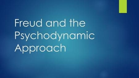 Freud and the Psychodynamic Approach. Psychodynamic: psyche (the mind/soul) dynamic (energy) +