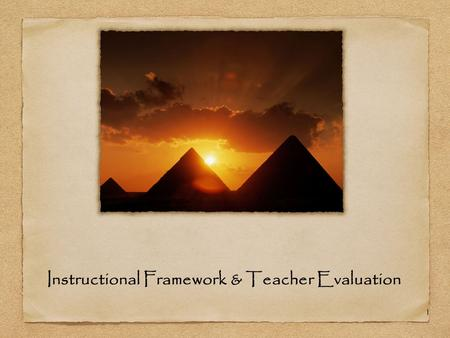 1 Instructional Framework & Teacher Evaluation. 2 Welcome Name School, Assignment, Years in Education One thing you are hoping to get out of today!