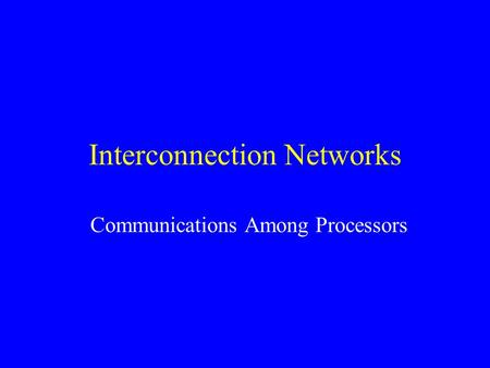Interconnection Networks Communications Among Processors.