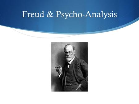 Freud & Psycho-Analysis. Psycho-Analysis Psychoanalysis  Unlocking the mind is key to understanding motivation for individual behaviour  Underlying,