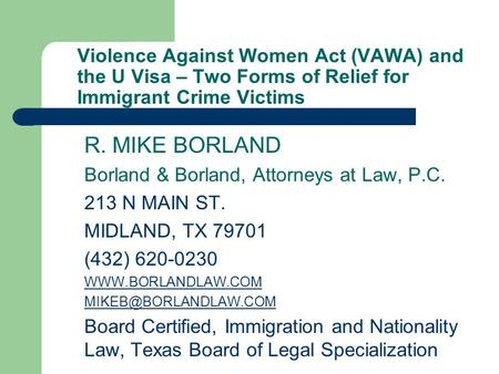 Violence Against Women Act (VAWA) and the U Visa – Two Forms of Relief for Immigrant Crime Victims R. MIKE BORLAND Borland & Borland, Attorneys at Law,