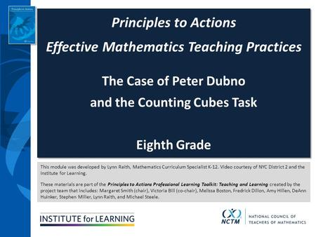 This module was developed by Lynn Raith, Mathematics Curriculum Specialist K-12. Video courtesy of NYC District 2 and the Institute for Learning. These.