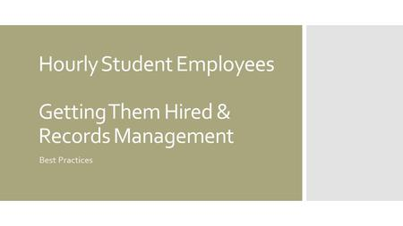Hourly Student Employees Getting Them Hired & Records Management Best Practices.