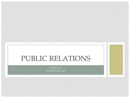 PART II CHAPTER 23 PUBLIC RELATIONS. PUBLIC RELATIONS SPECIALISTS Work with customers, employees, and media Also consult with civic & professional groups,