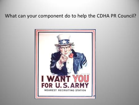 What can your component do to help the CDHA PR Council?