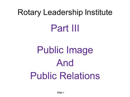 Slide 1 Rotary Leadership Institute Part III Public Image And Public Relations.