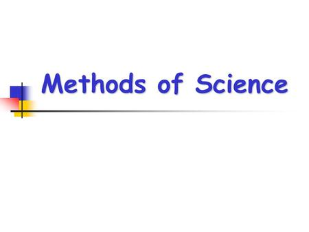 Methods of Science. Science is used to investigate a natural occurrence.