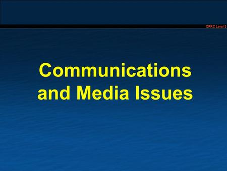 OPRC Level 3 Communications and Media Issues. OPRC Level 3 2 Communications and Media Issues Oil spills can generate high and often negative media interest.