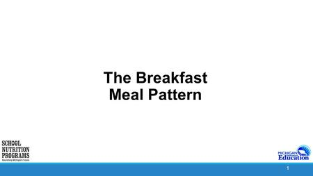 1 The Breakfast Meal Pattern. 2 Law Requirements Section 9 National School Lunch Act Meals must reflect the Dietary Guidelines Updated every 5 years Section.