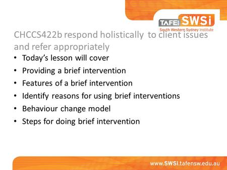 CHCCS422b respond holistically to client issues and refer appropriately Today's lesson will cover Providing a brief intervention Features of a brief intervention.