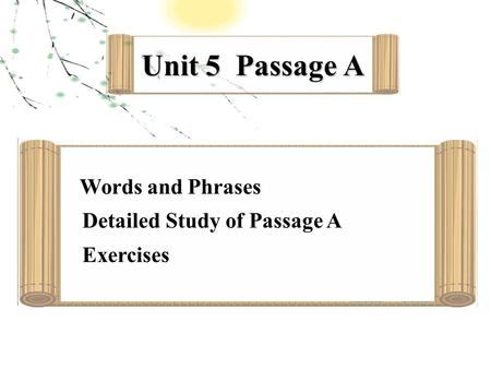 Unit 5 Passage A Words and Phrases Detailed Study of Passage A Exercises.
