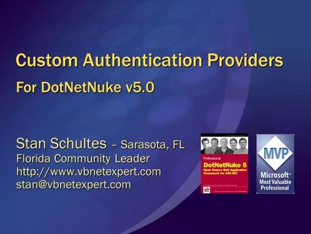 Custom Authentication Providers For DotNetNuke v5.0 Stan Schultes – Sarasota, FL Florida Community Leader