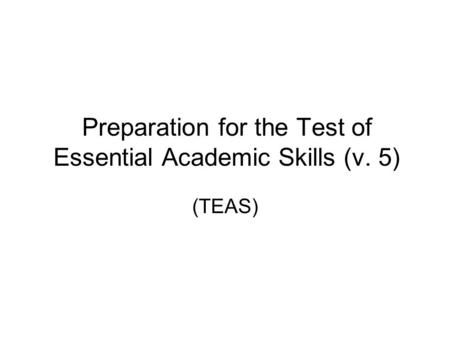 Preparation for the Test of Essential Academic Skills (v. 5) (TEAS)