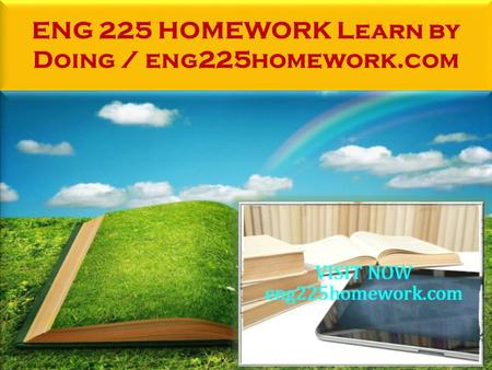 ENG 225 HOMEWORK Learn by Doing / eng225homework.com.