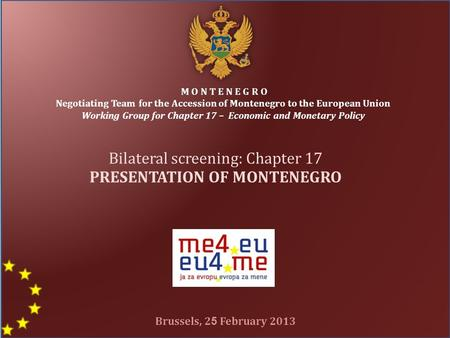 1 M O N T E N E G R O Negotiating Team for the Accession of Montenegro to the European Union Working Group for Chapter 17 – Economic and Monetary Policy.