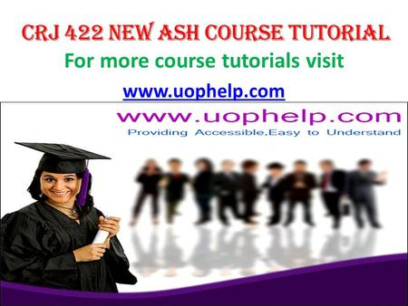 For more course tutorials visit www.uophelp.com. CRJ 422 Entire Course CRJ 422 Week 1 DQ 1 Final Capstone Project Preparation (New) CRJ 422 Week 1 DQ.