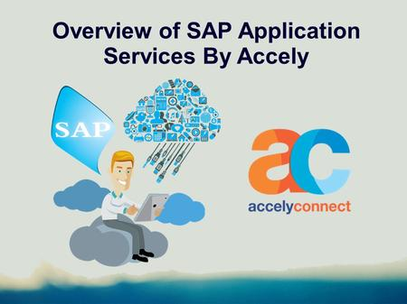 Overview of SAP Application Services By Accely. Introduction Developed organizations in any business industry will invest in SAP programs to offer progressive.