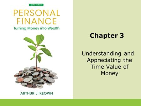 3-1 Chapter 3 Understanding and Appreciating the Time Value of Money.