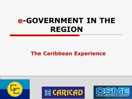 E-GOVERNMENT IN THE REGION The Caribbean Experience 1.