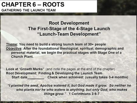 "CHAPTER 6 – ROOTS GATHERING THE LAUNCH TEAM Root Development The First-Stage of the 4-Stage Launch ""Launch-Team Development"" Theme: You need to build a."
