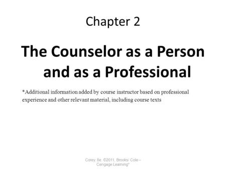 Chapter 2 The Counselor as a Person and as a Professional *Additional information added by course instructor based on professional experience and other.