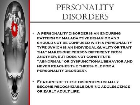 Personality Disorders A personality disorder is an enduring pattern of maladaptive behavior and should not be confused with a personality type (which is.