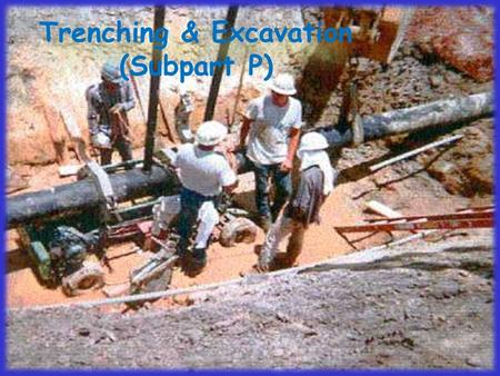 Trenching & Excavation (Subpart P). People die in excavations! Regulations 29 CFR 1926, Subpart P People die in excavations! Regulations 29 CFR 1926,