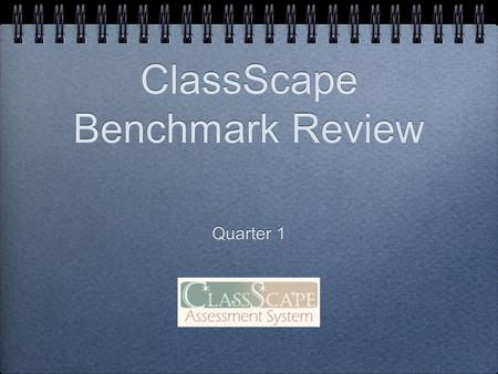 ClassScape Benchmark Review Quarter 1. Teacher Resource For Formative Assessments.