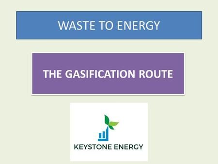WASTE TO ENERGY THE GASIFICATION ROUTE. WHY GASIFICATION GREEN TECHNOLOGY COMPLIANT EMISSION & ZERO DISCHARGE LOWER CO2 LOWER SO X & NO X CDM COMPLIANT.